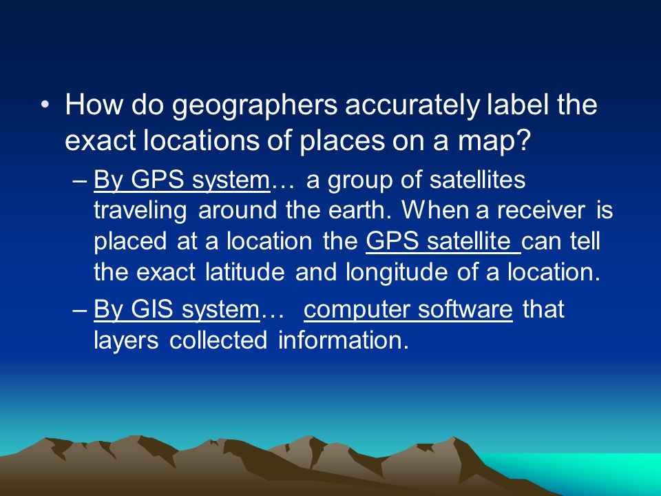 How do geographers accurately label the exact locations of places on a map