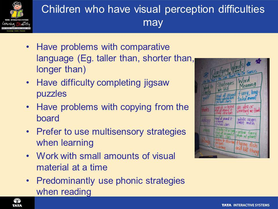 Children who have visual perception difficulties may