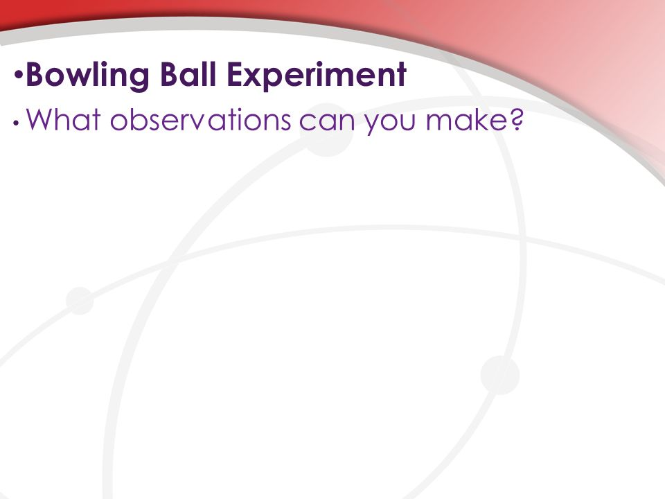 Bowling Ball Experiment