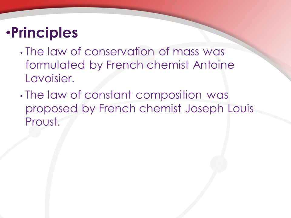 Principles The law of conservation of mass was formulated by French chemist Antoine Lavoisier.