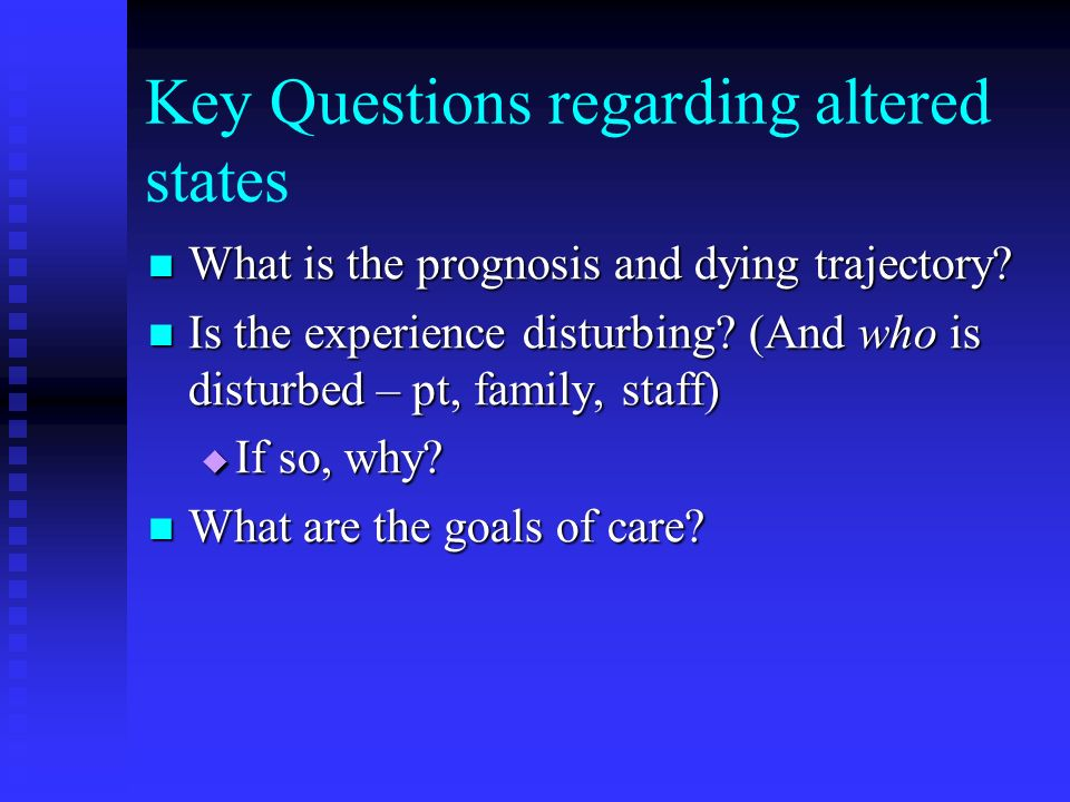 Key Questions regarding altered states