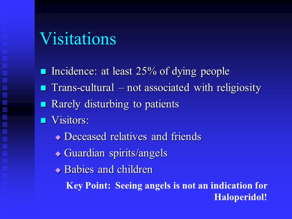 Visitations Incidence: at least 25% of dying people