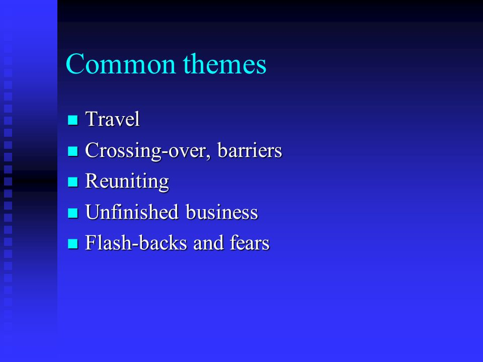 Common themes Travel Crossing-over, barriers Reuniting