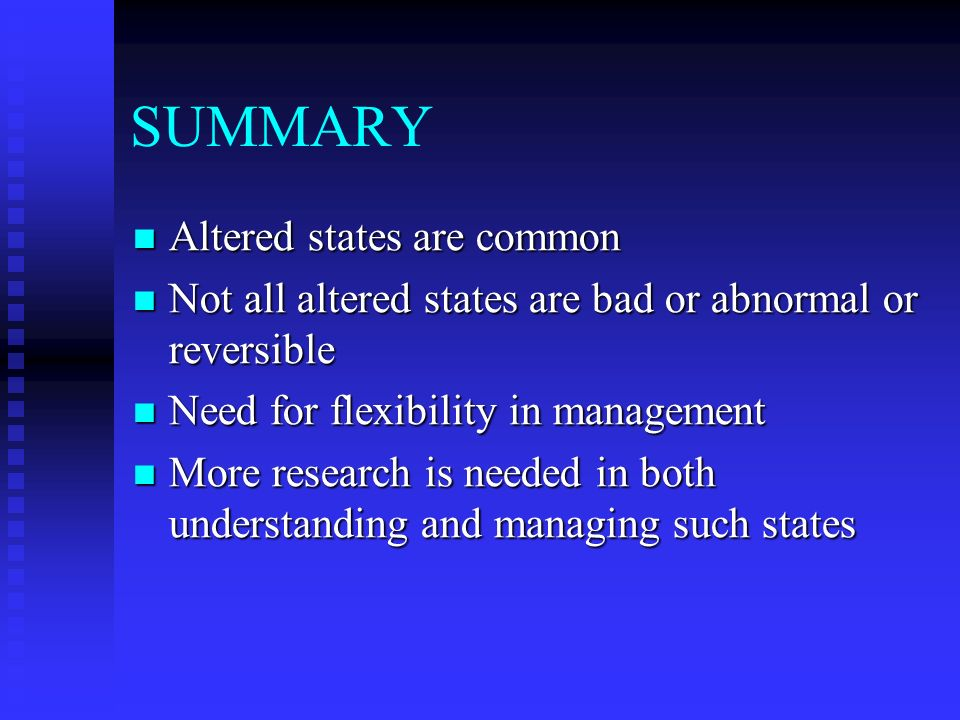 SUMMARY Altered states are common