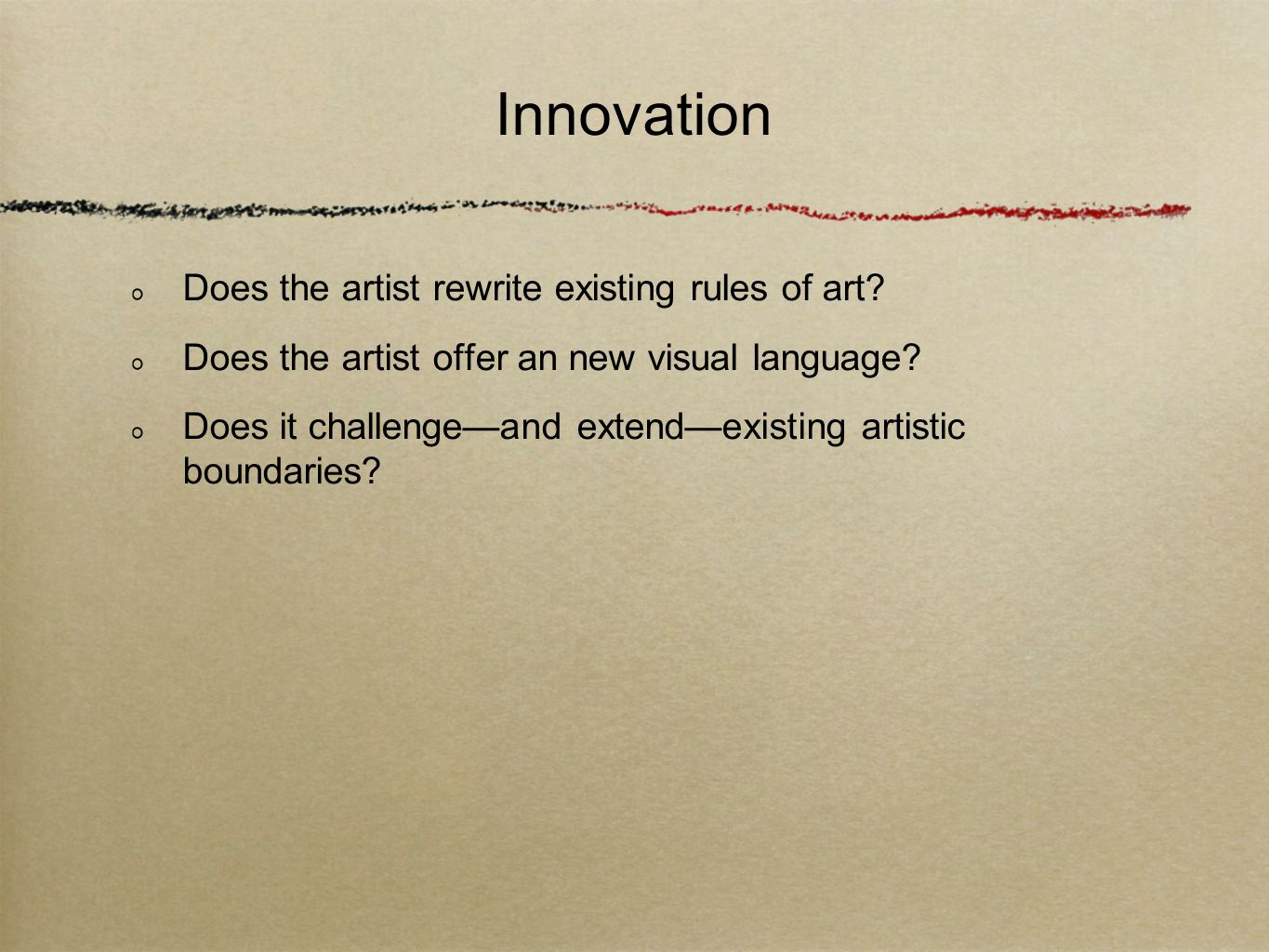 Innovation Does the artist rewrite existing rules of art