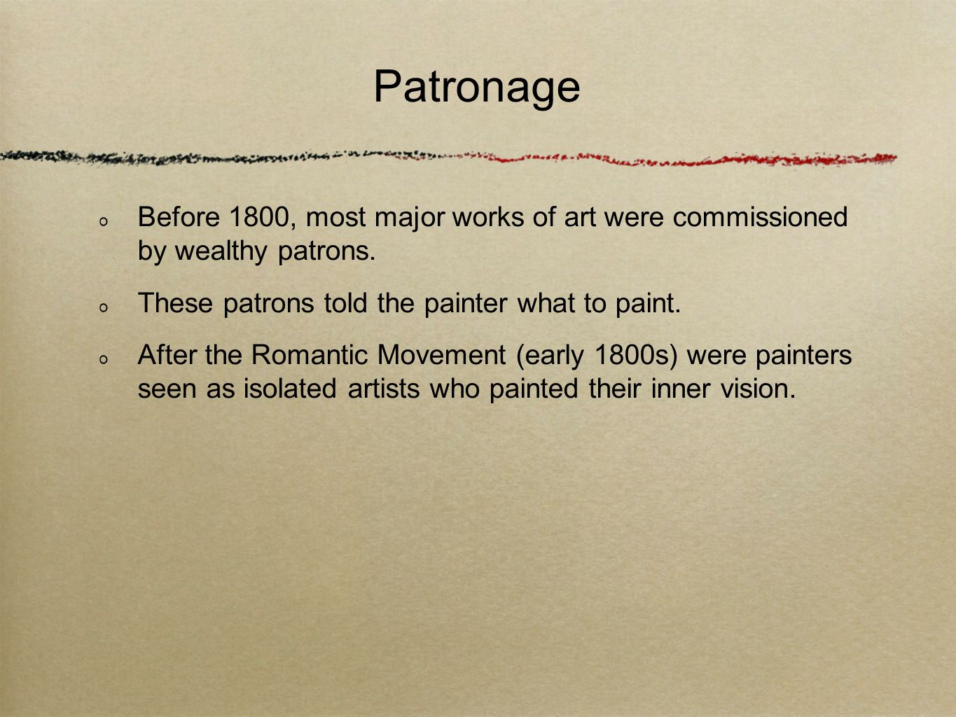 Patronage Before 1800, most major works of art were commissioned by wealthy patrons. These patrons told the painter what to paint.