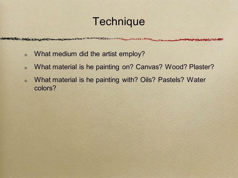 Technique What medium did the artist employ