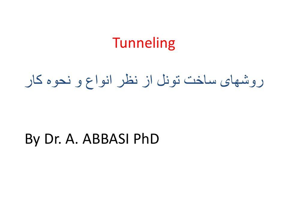 Tunneling روشهای ساخت تونل از نظر انواع و نحوه کار By Dr. A. ABBASI PhD