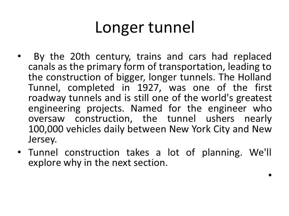 Longer tunnel