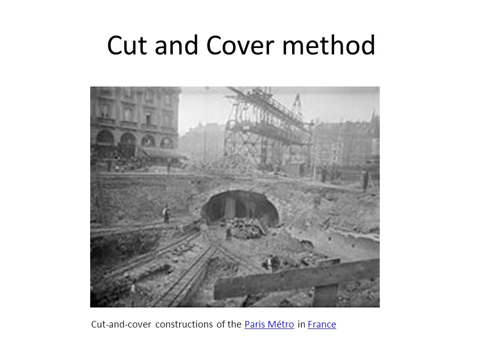 Cut and Cover method Cut-and-cover constructions of the Paris Métro in France