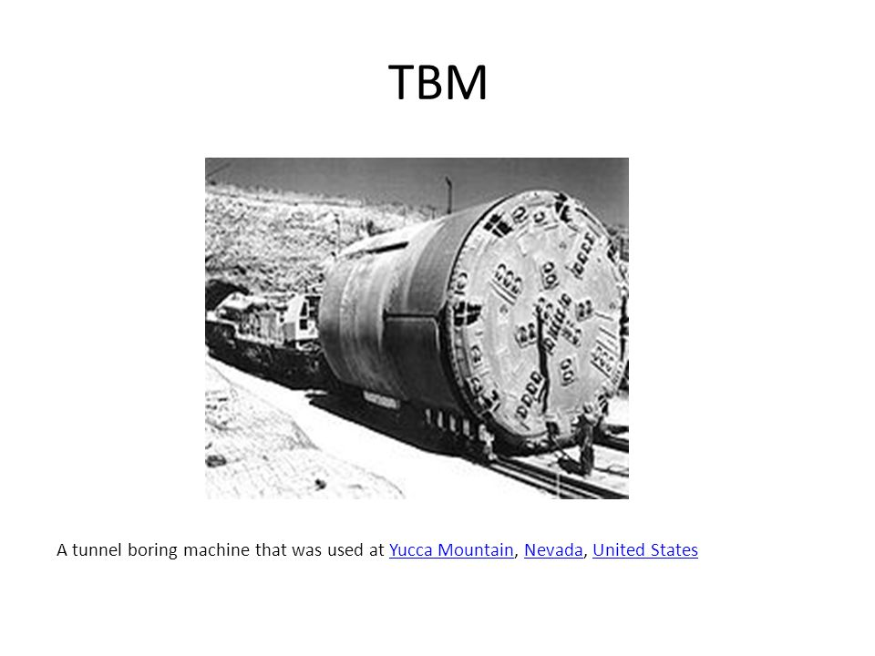TBM A tunnel boring machine that was used at Yucca Mountain, Nevada, United States