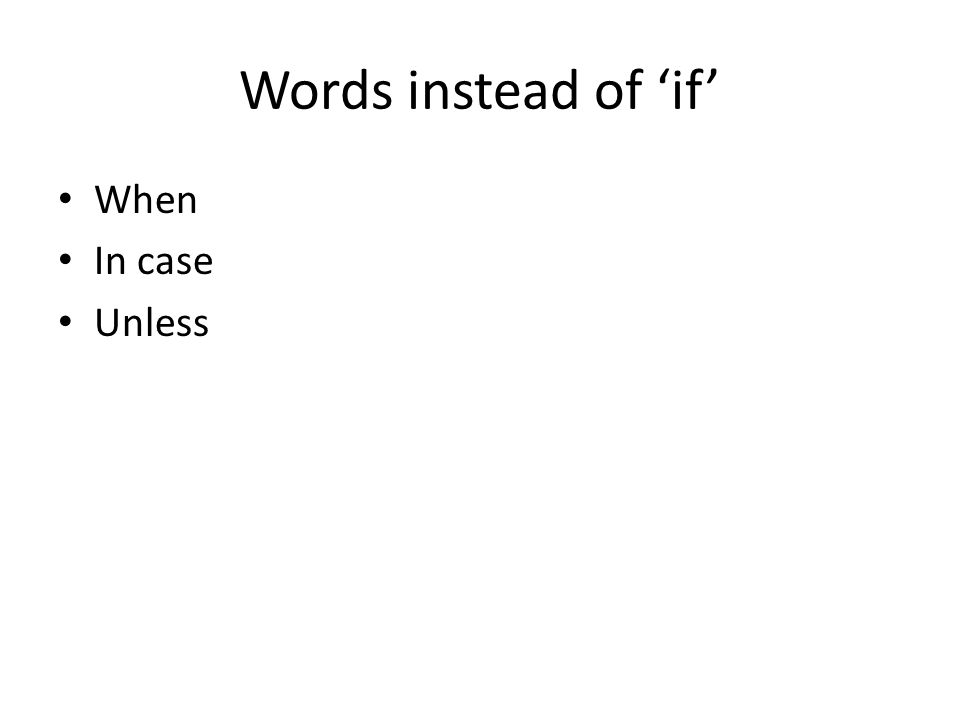 Words instead of 'if' When In case Unless
