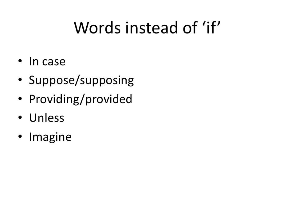 Words instead of 'if' In case Suppose/supposing Providing/provided