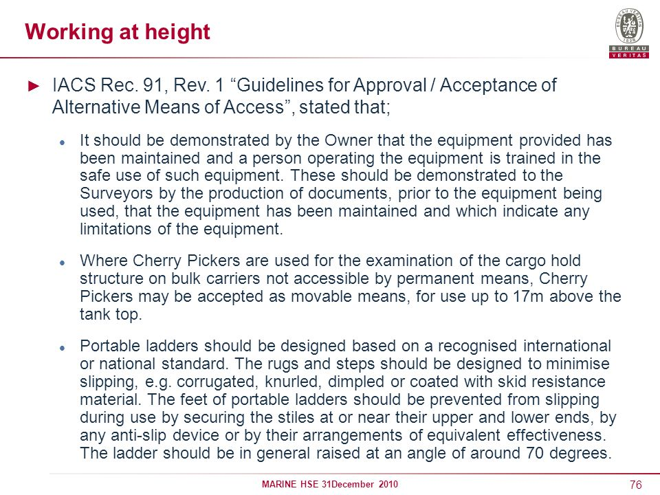 Working at height IACS Rec. 91, Rev. 1 Guidelines for Approval / Acceptance of Alternative Means of Access , stated that;