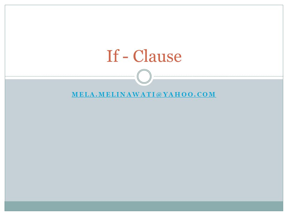 If - Clause Mela.melinawati@yahoo.com