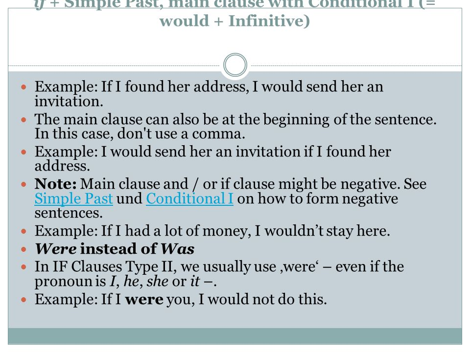 Form if + Simple Past, main clause with Conditional I (= would + Infinitive)