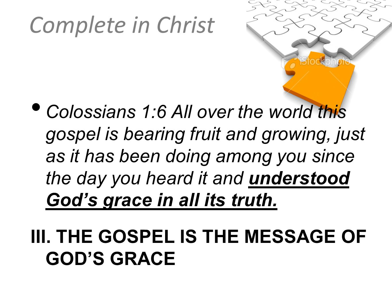 Colossians 1:6 All over the world this gospel is bearing fruit and growing, just as it has been doing among you since the day you heard it and understood God's grace in all its truth.