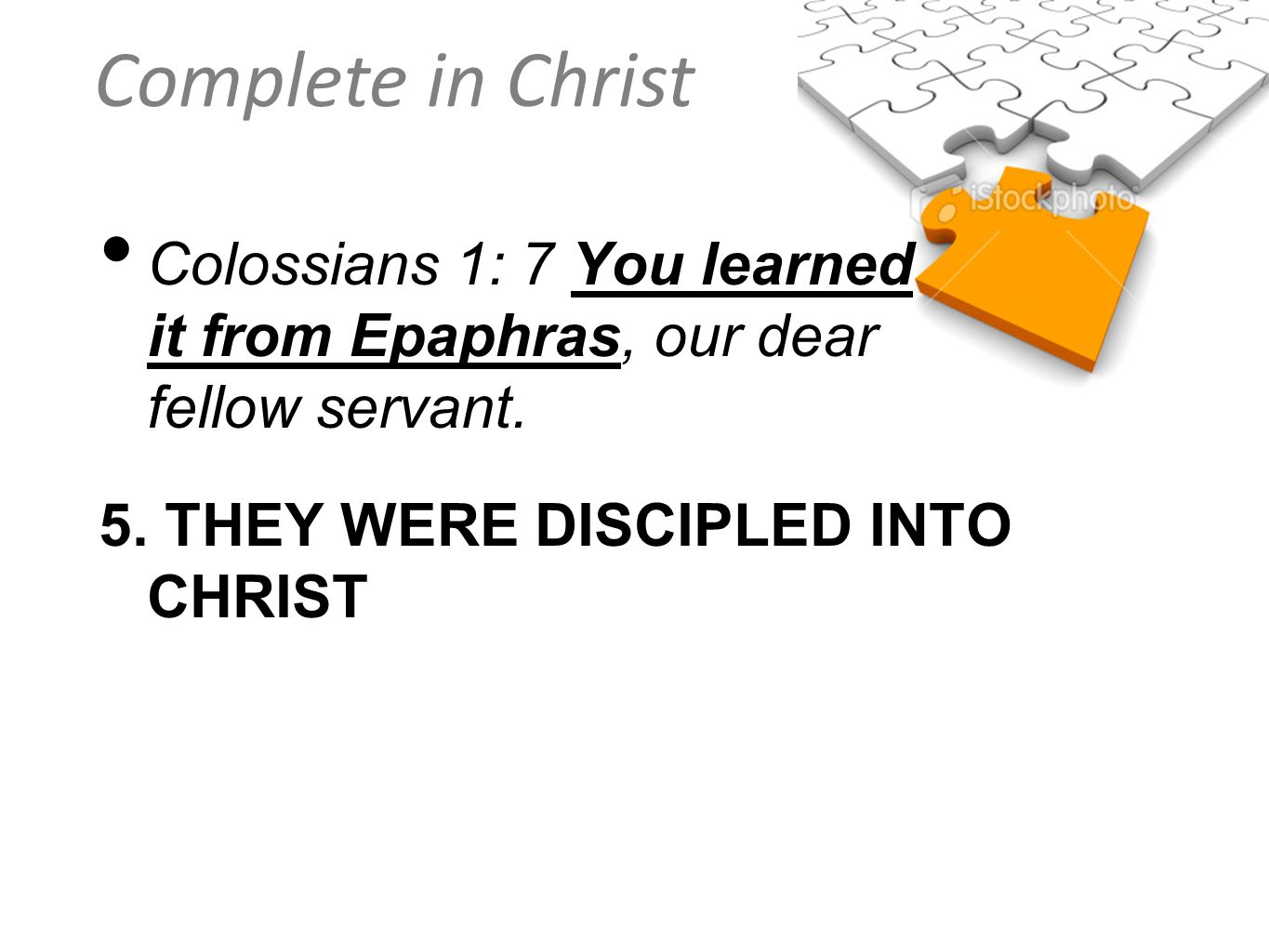 Colossians 1: 7 You learned it from Epaphras, our dear fellow servant.