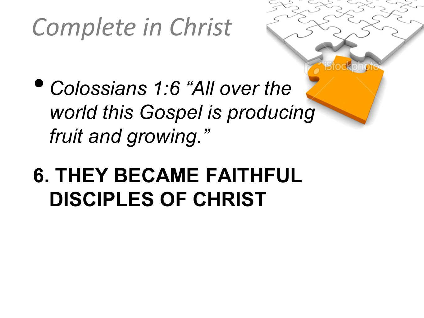 Colossians 1:6 All over the world this Gospel is producing fruit and growing.