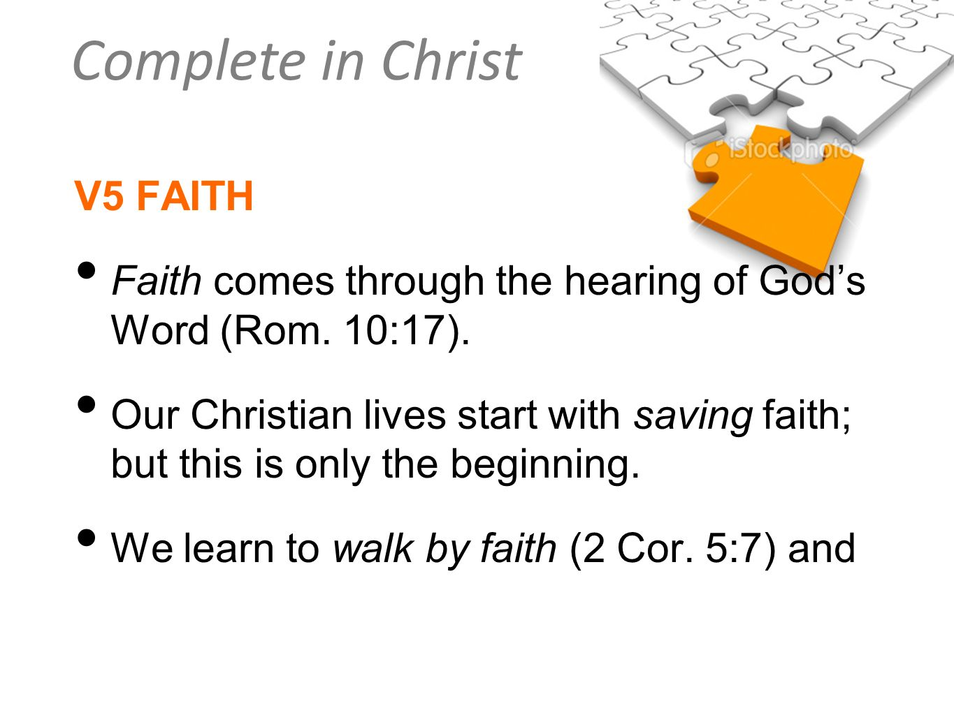 V5 FAITH Faith comes through the hearing of God's Word (Rom. 10:17). Our Christian lives start with saving faith; but this is only the beginning.