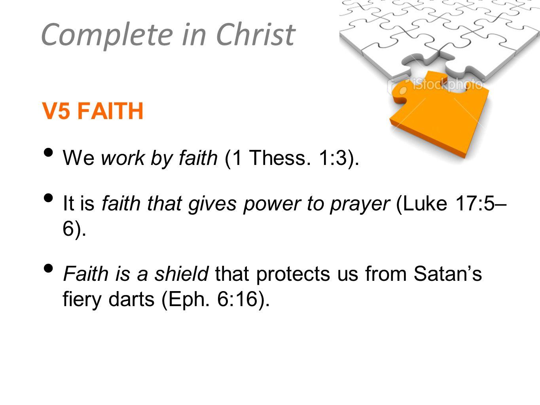 V5 FAITH We work by faith (1 Thess. 1:3).
