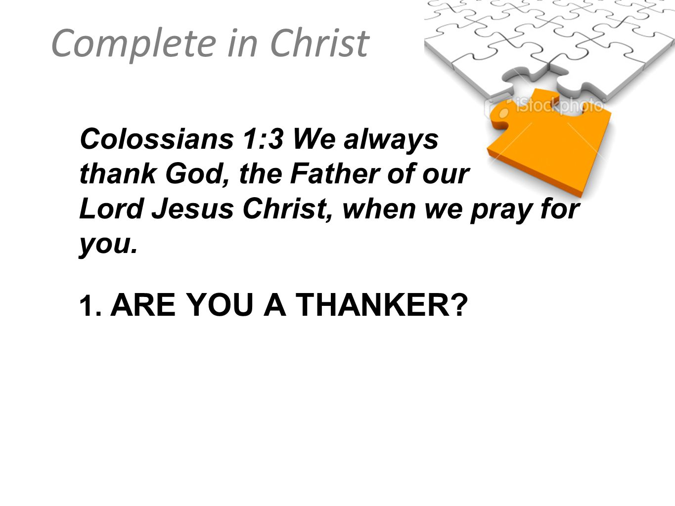 Colossians 1:3 We always thank God, the Father of our Lord Jesus Christ, when we pray for you.