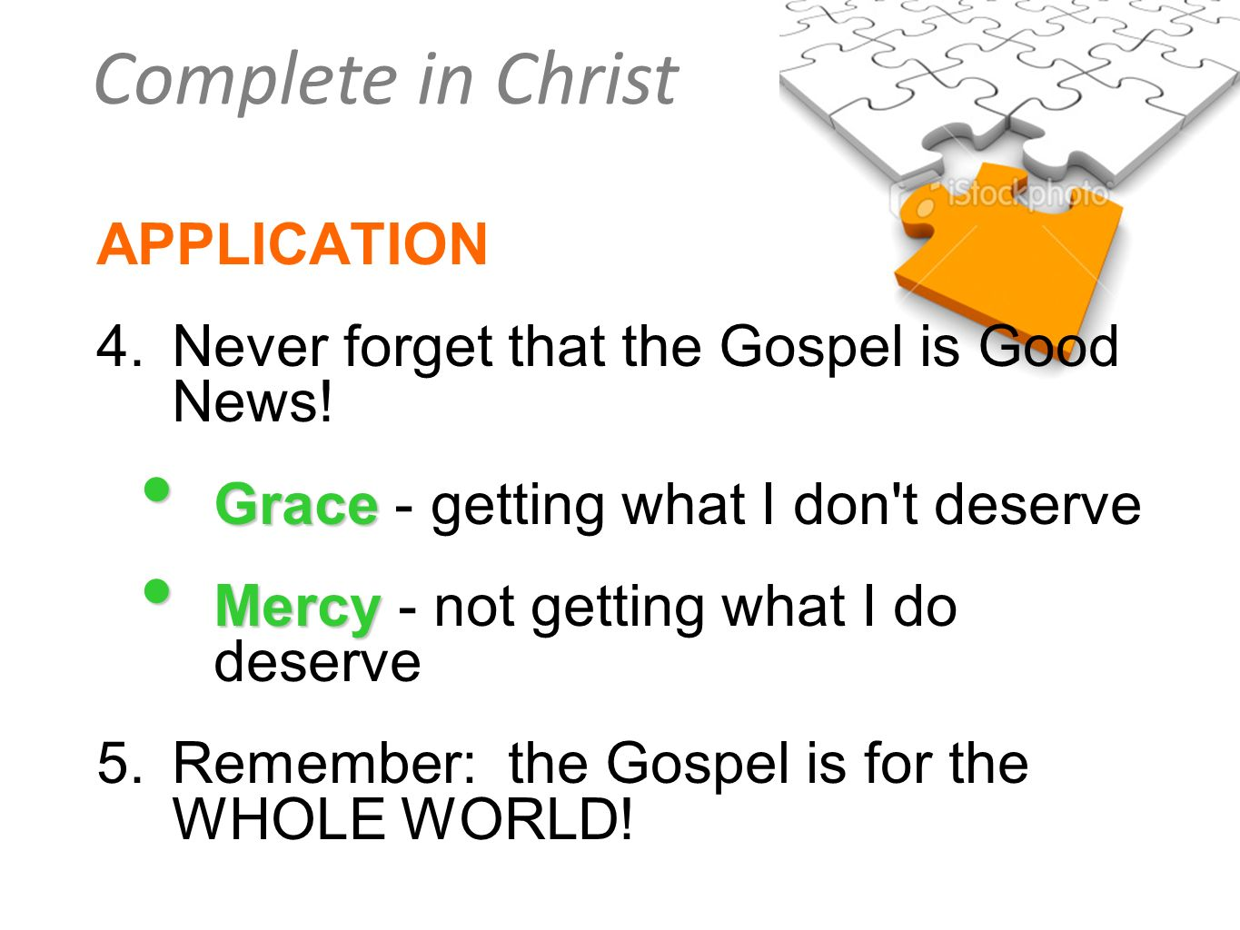 APPLICATION 4. Never forget that the Gospel is Good News! Grace - getting what I don t deserve. Mercy - not getting what I do deserve.