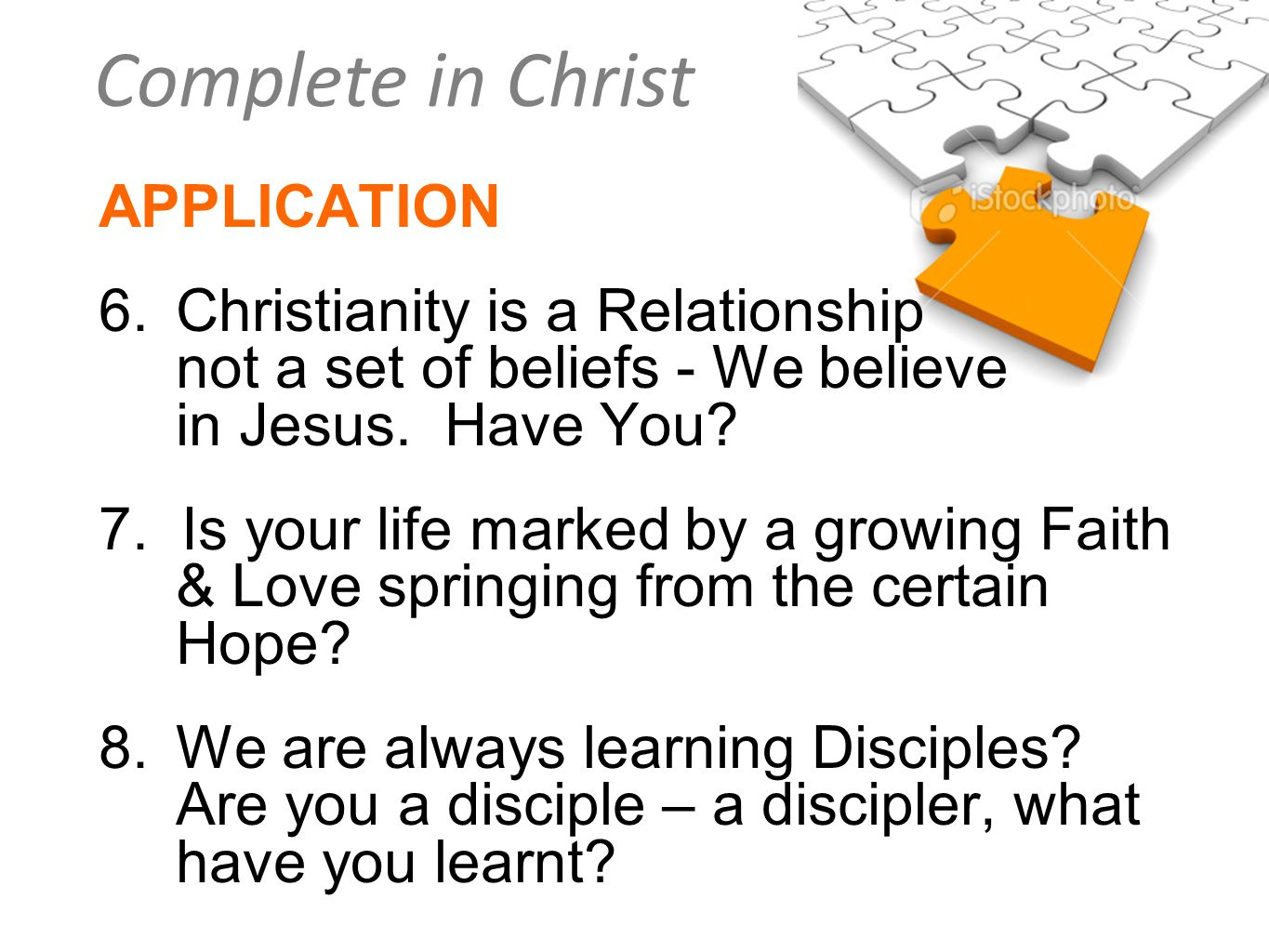 APPLICATION 6. Christianity is a Relationship not a set of beliefs - We believe in Jesus. Have You