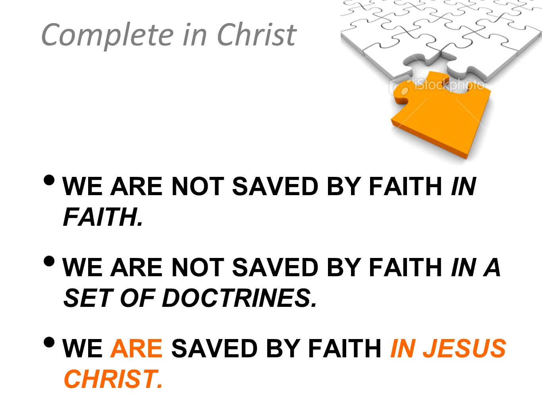 WE ARE NOT SAVED BY FAITH IN FAITH.