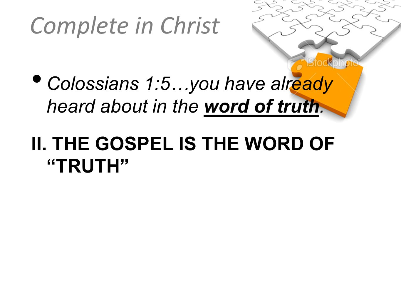 Colossians 1:5…you have already heard about in the word of truth.