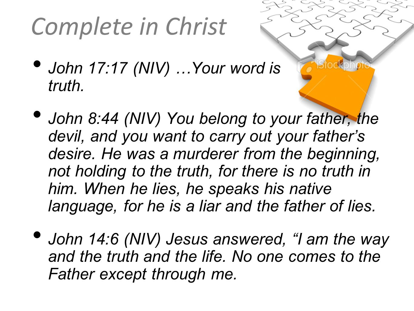 John 17:17 (NIV) …Your word is truth.