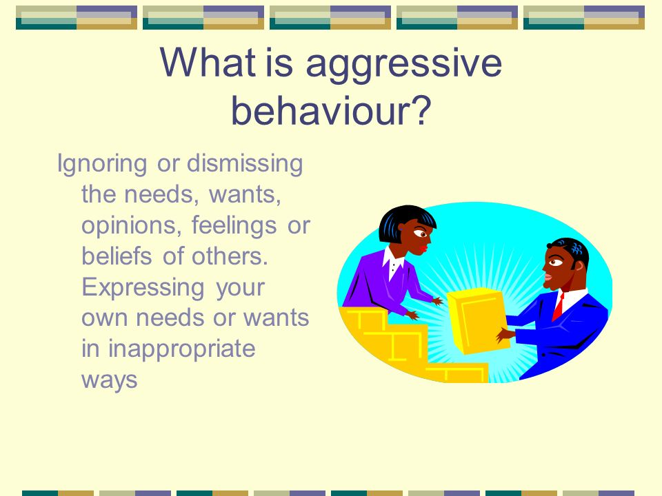 What is aggressive behaviour