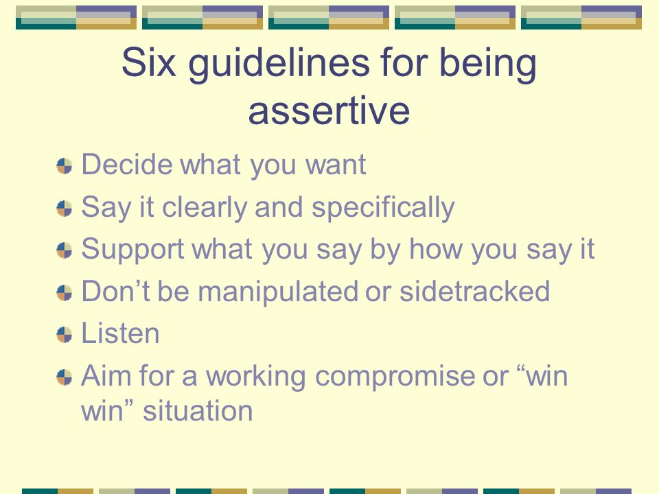 Six guidelines for being assertive