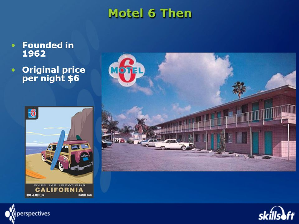Motel 6 Then Founded in 1962 Original price per night $6