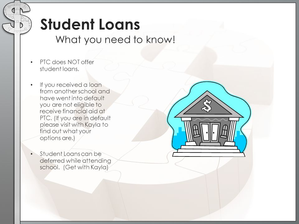 Student Loans What you need to know! PTC does NOT offer student loans.