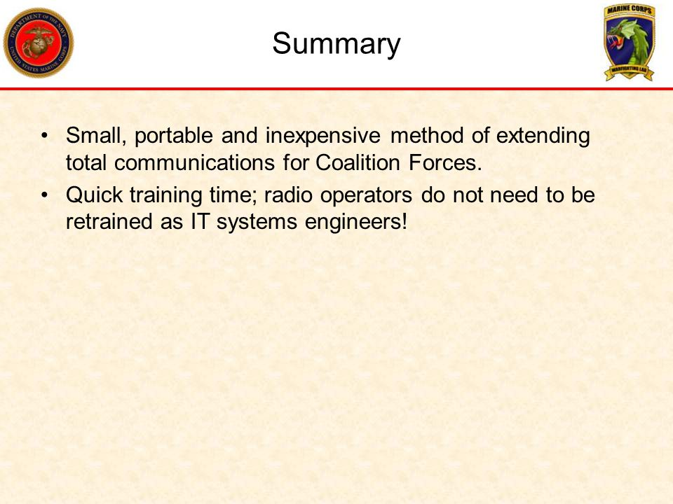 Summary Small, portable and inexpensive method of extending total communications for Coalition Forces.