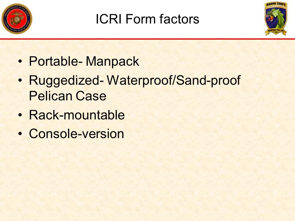 ICRI Form factors Portable- Manpack. Ruggedized- Waterproof/Sand-proof Pelican Case. Rack-mountable.