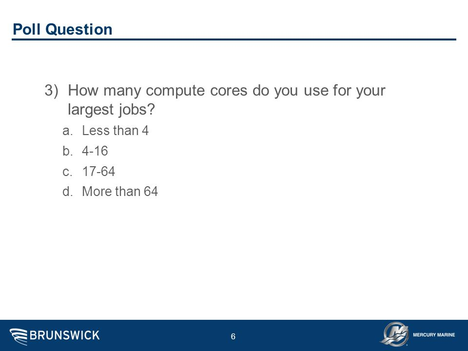 How many compute cores do you use for your largest jobs