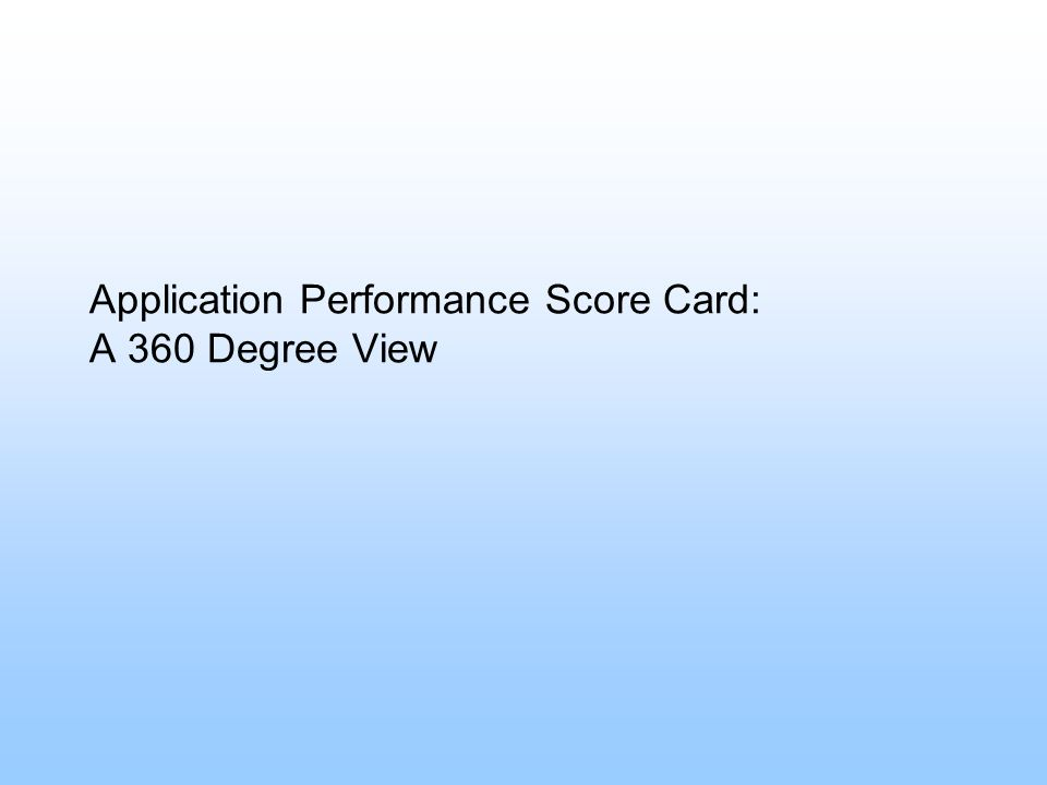 Application Performance Score Card: A 360 Degree View