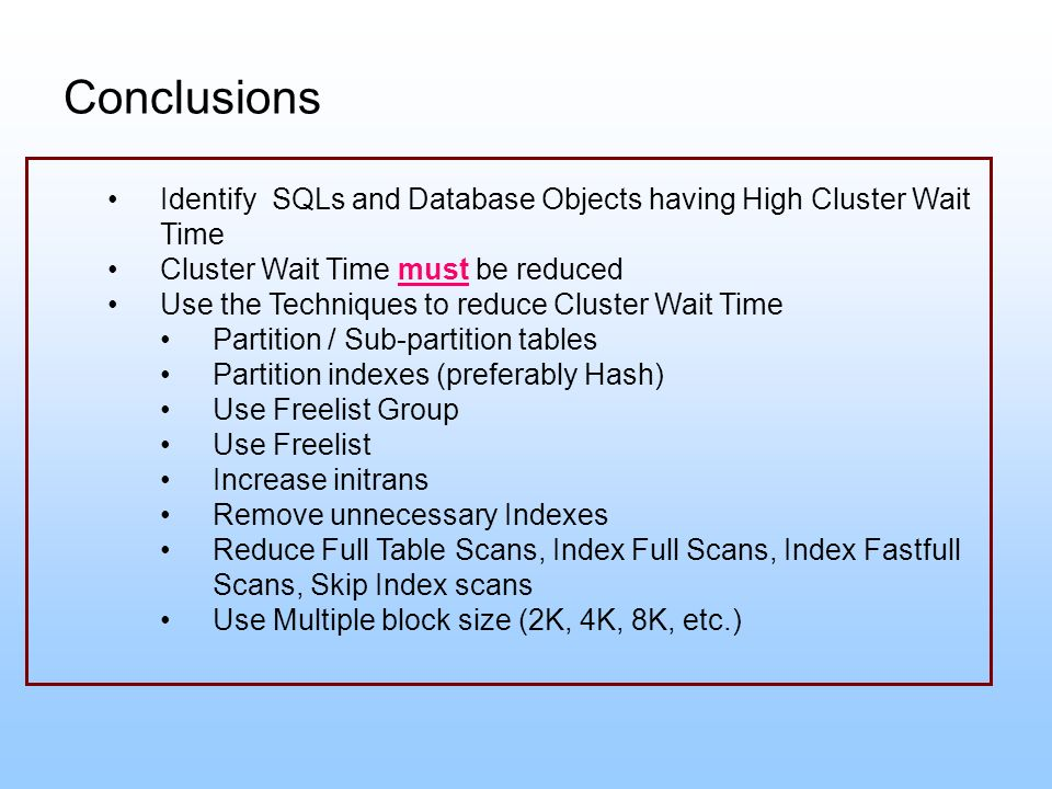 Conclusions Identify SQLs and Database Objects having High Cluster Wait Time. Cluster Wait Time must be reduced.