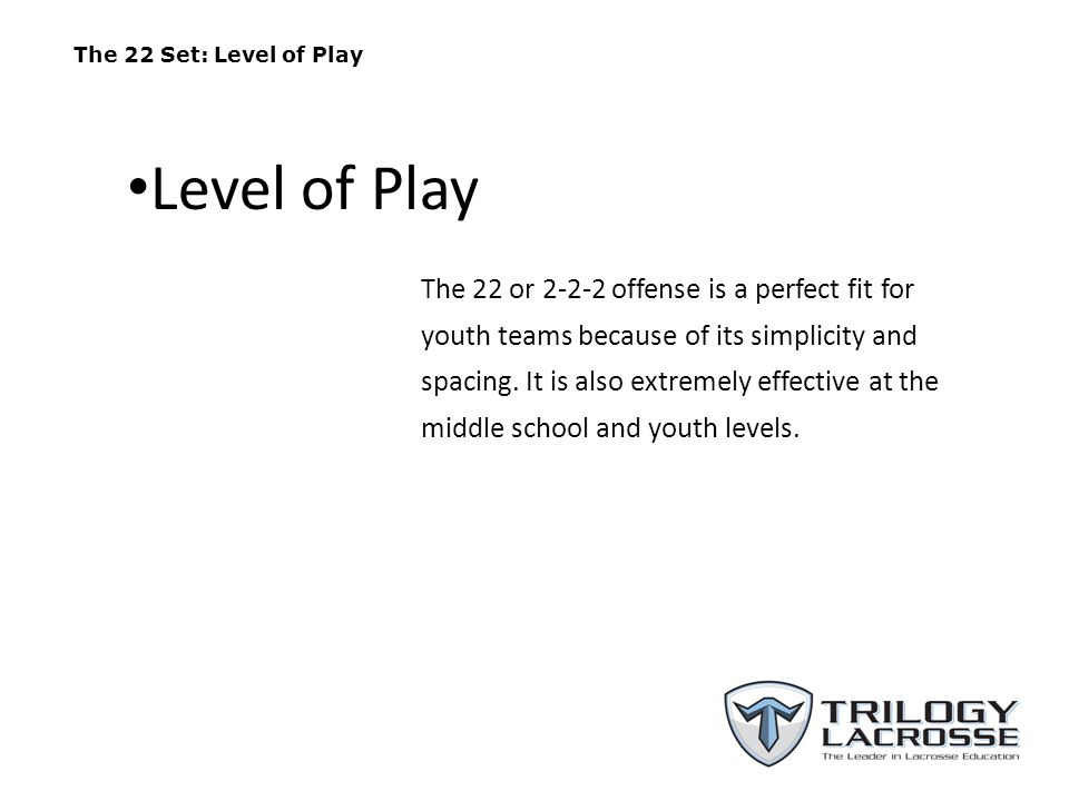 The 22 Set: Level of Play Level of Play.