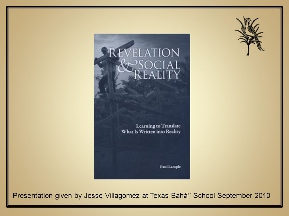 Presentation given by Jesse Villagomez At Texas Baha'I School September 2010