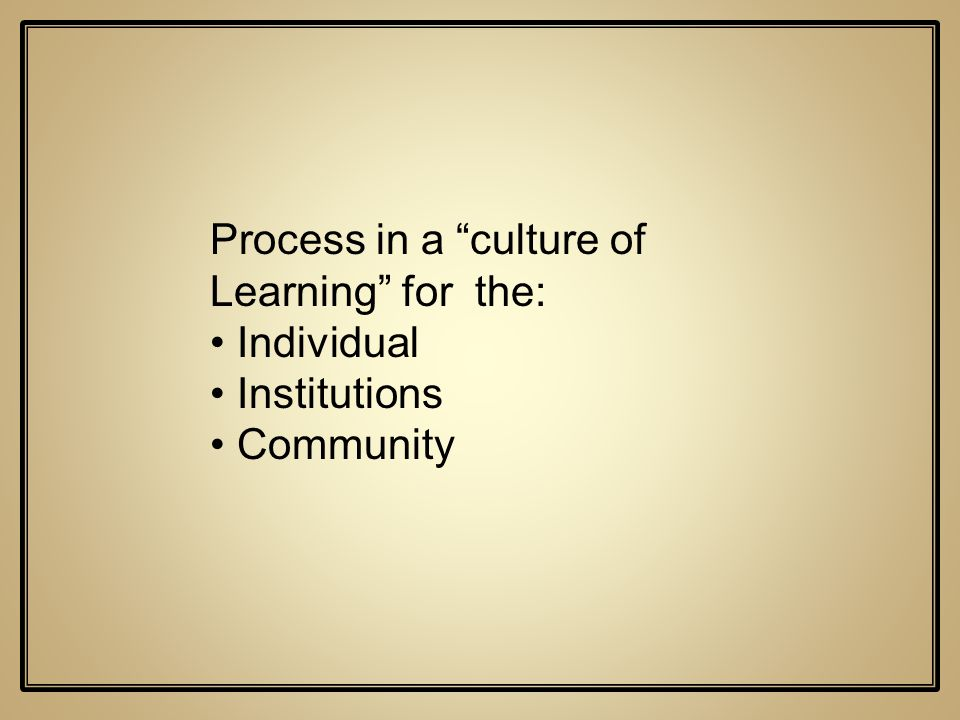 Process in a culture of Learning for the: