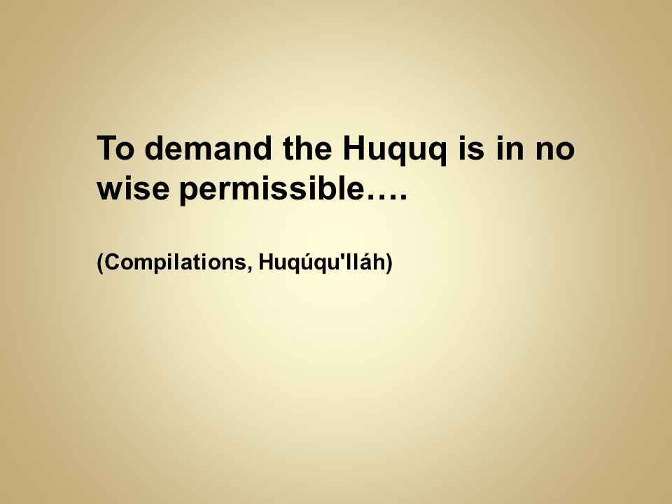 To demand the Huquq is in no wise permissible….