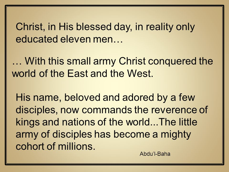Christ, in His blessed day, in reality only educated eleven men…