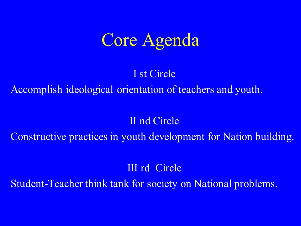 Core Agenda I st Circle. Accomplish ideological orientation of teachers and youth. II nd Circle.