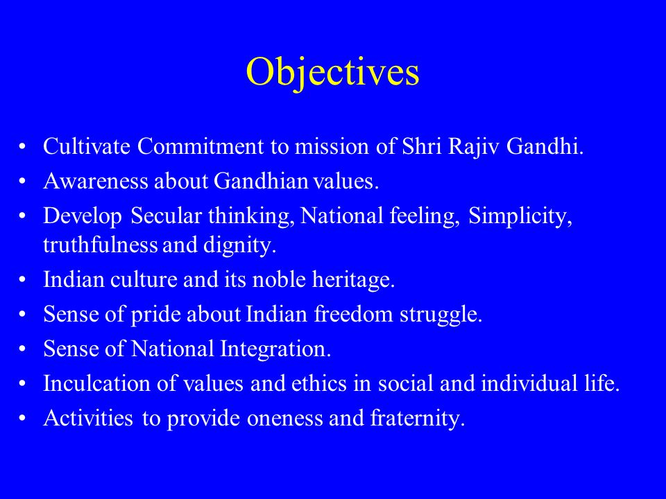 Objectives Cultivate Commitment to mission of Shri Rajiv Gandhi.