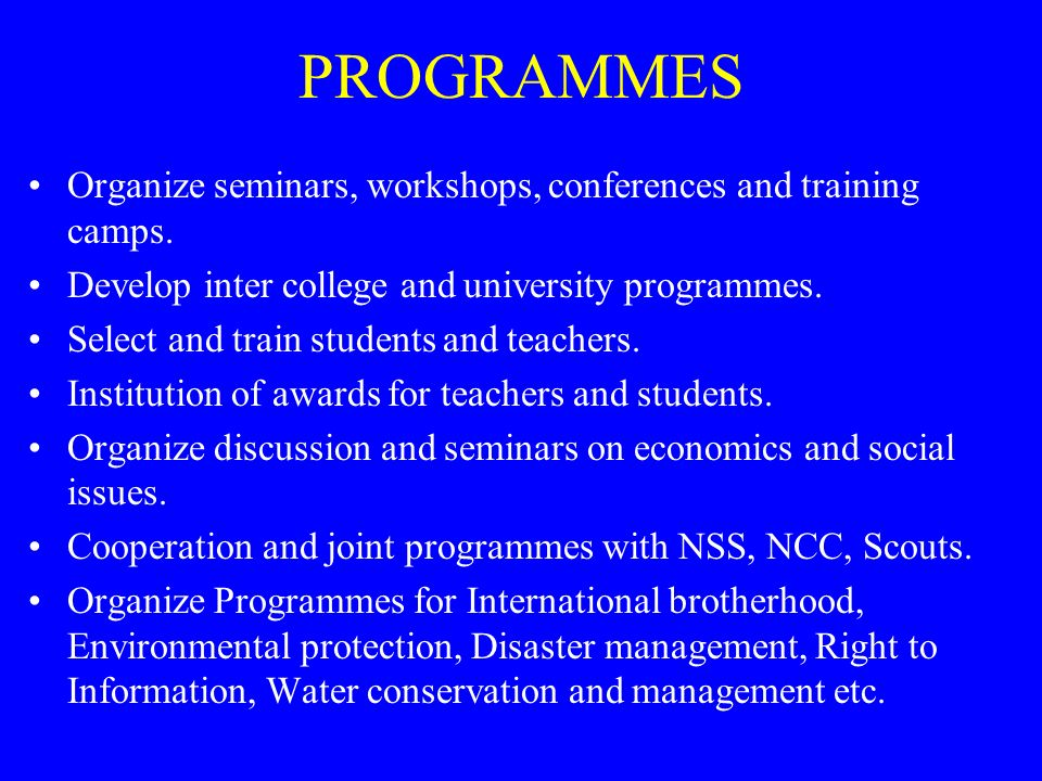 PROGRAMMESOrganize seminars, workshops, conferences and training camps. Develop inter college and university programmes.