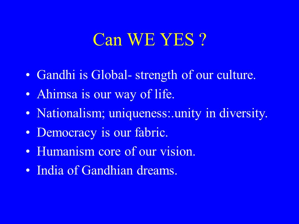 Can WE YES Gandhi is Global- strength of our culture.