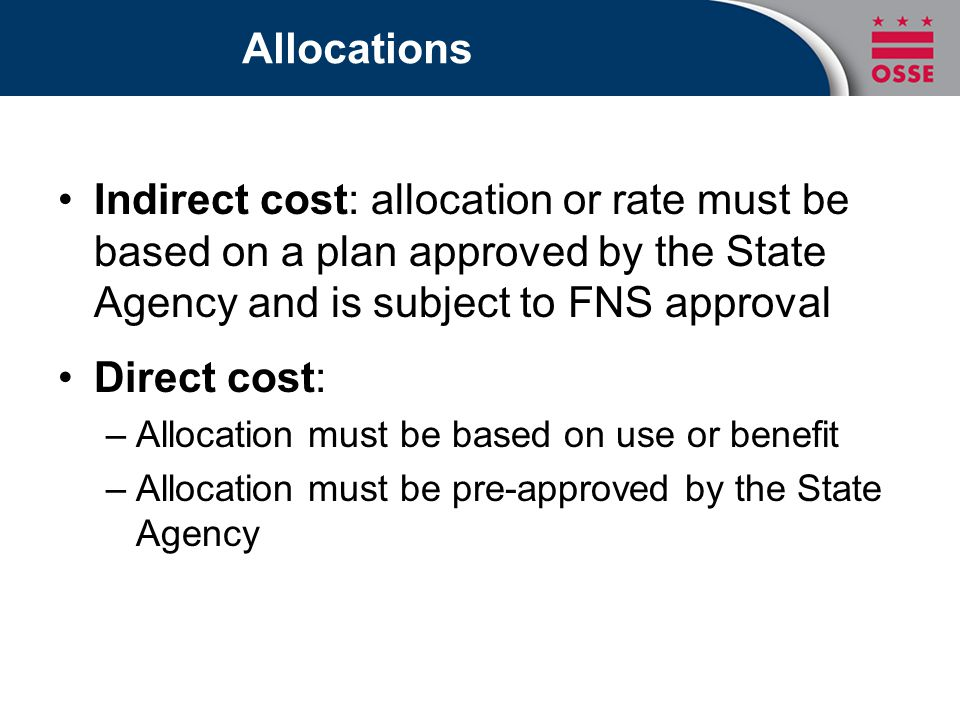 Allocations Indirect cost: allocation or rate must be based on a plan approved by the State Agency and is subject to FNS approval.